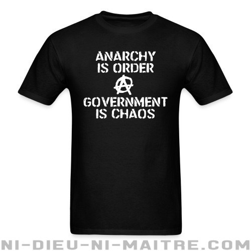 Anarchy is order, government is chaos - T-shirt Militant