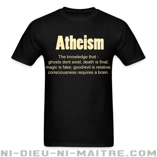 T-shirt standard unisexe Atheism. The knowledge that - ghosts don\'t exist; death is final; magic is fake; good/evil is relative; consciousness requires a brain. - Athéisme