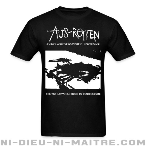 Aus-Rotten - if only your veins were filled with oil the world would rush to your rescue - T-shirt Band Merch