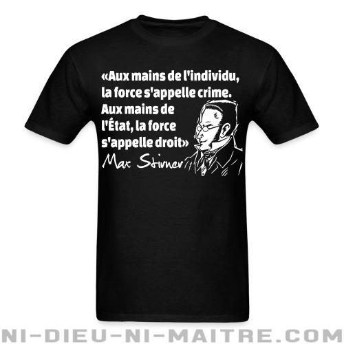 T-shirt standard unisexe Aux mains de l\'individu, la force s\'appelle crime. Aux mains de l\'État, la force s\'appelle droit (Max Stirner) - T-Shirts Militants
