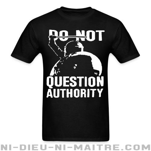 T-shirt standard unisexe Do not question authority - ACAB & abus policiers