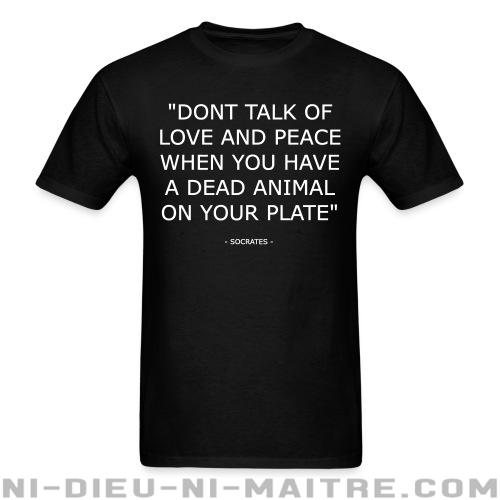 """""""Don't talk of love and peace when you have a dead animal on your plate"""" (Socrates) - T-shirt véganes et libération animale"""
