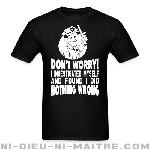Don't worry! I investigated myself and found I did nothing wrong - T-shirt ACAB anti-violence-policiere