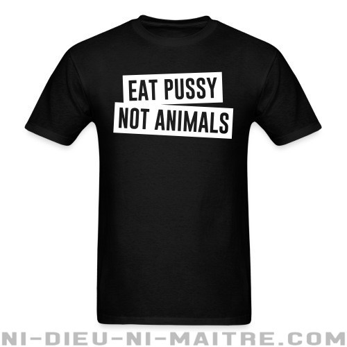 Eat pussy not animals - T-shirt véganes et libération animale