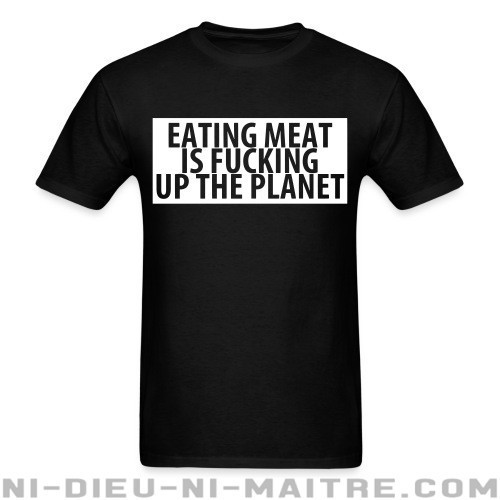 Eating meat is fucking up the planet - T-shirt véganes et libération animale