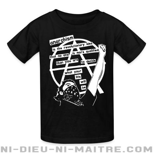 Anarchism is the revolutionary idea that no one is more qualified than you are to decide what your life will be - T-shirts pour enfant Militant