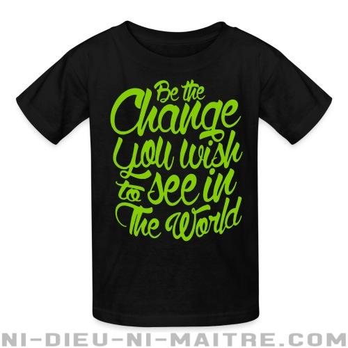 Be the change you wish to see in the world - T-shirts pour enfant Militant