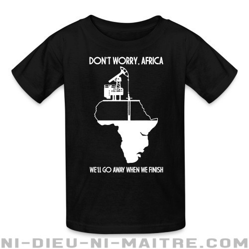 Don't worry, Africa - we'll go away when we finish - T-shirts pour enfant Environnementaliste