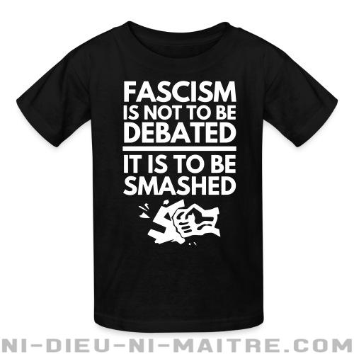 Fascism is not to be debated, it is to be smashed - T-shirts pour enfant Anti-Fasciste