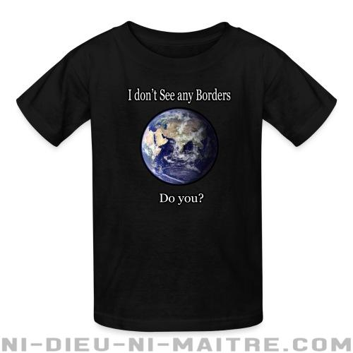 I don't see any borders. Do you? - T-shirts pour enfant Militant
