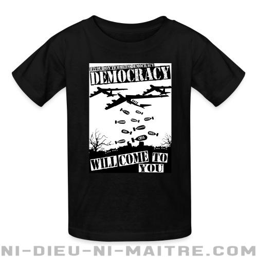 If you don't come to democracy, democracy will come to you - T-shirts pour enfant anti-guerre