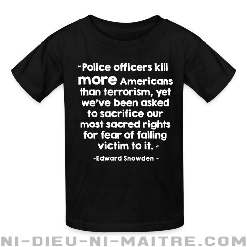 Police officiers kill more americans than terrorism, yet we've been asked to sacrifice our most sacred rights for fear of falling victim to it (Edward Snowden) - T-shirts pour enfant ACAB anti-violence-policiere
