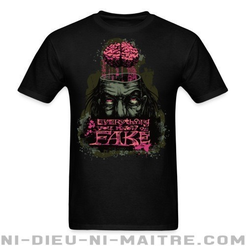Everything you know is fake - T-shirt Militant