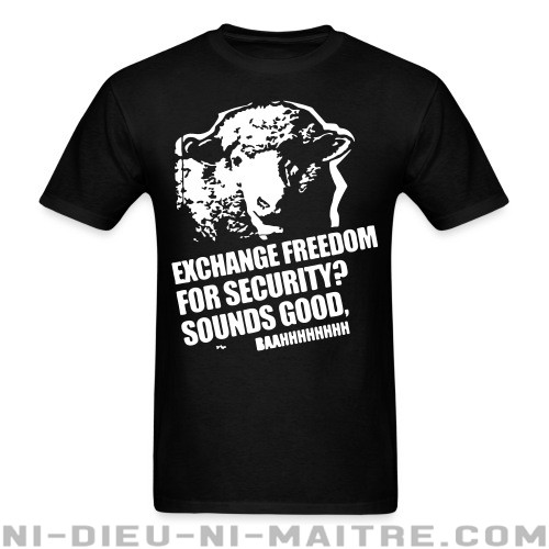 Exchange freedom for security? Sounds good, baahhhhhhhh - T-shirt humour engagé
