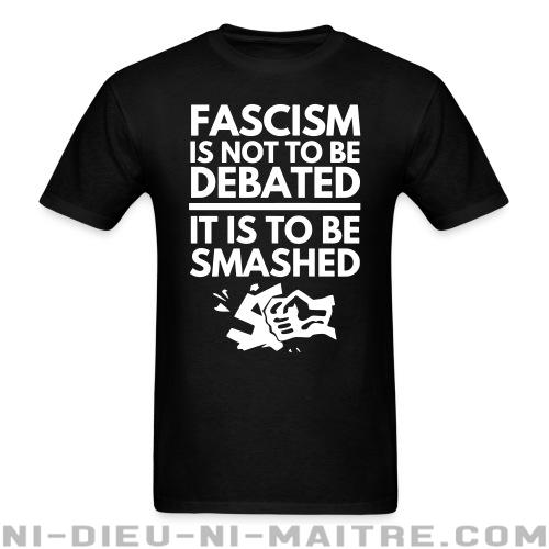 Fascism is not to be debated, it is to be smashed - T-shirt imprimé au dos Anti-Fasciste
