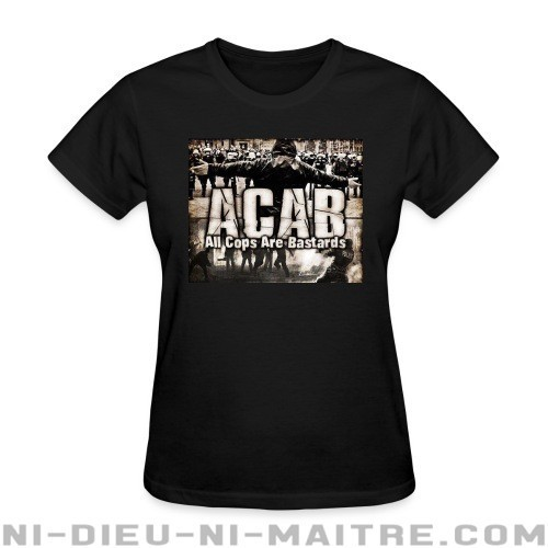 ACAB All Cops Are Bastards - T-shirt féminin ACAB anti-violence-policiere