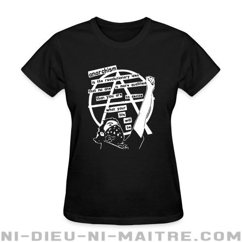 Anarchism is the revolutionary idea that no one is more qualified than you are to decide what your life will be - T-shirt féminin Militant