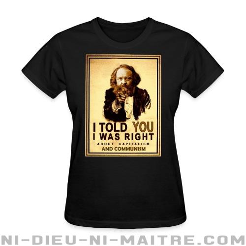 I told you i was right about capitalism and communism (Bakunin) - T-shirt féminin Militant