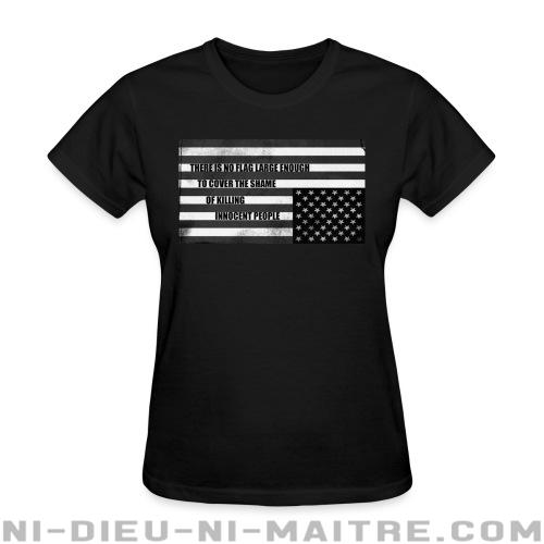 There is no flag large enough to cover the shame of killing innocent people - T-shirt féminin anti-guerre