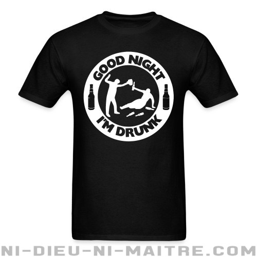 Good night i'm drunk - T-shirt humour engagé