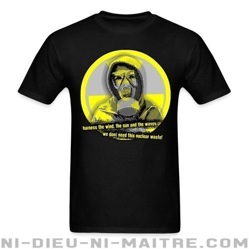Harness the wind, the sun and the waves - we don't need this nuclear waste! - T-shirt Environnementaliste