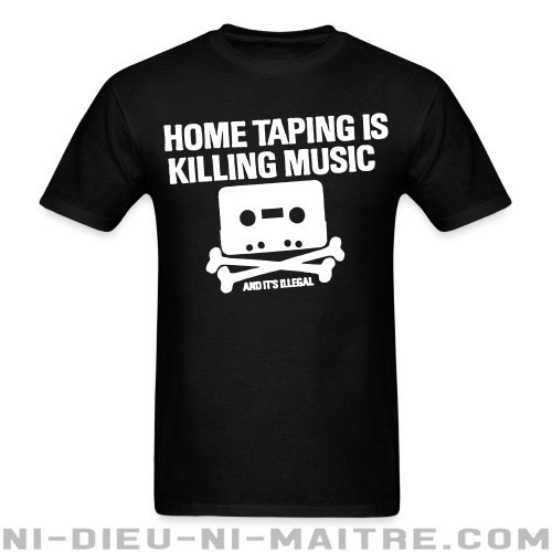 Home taping is killing music and it's illegal - T-shirt humour engagé