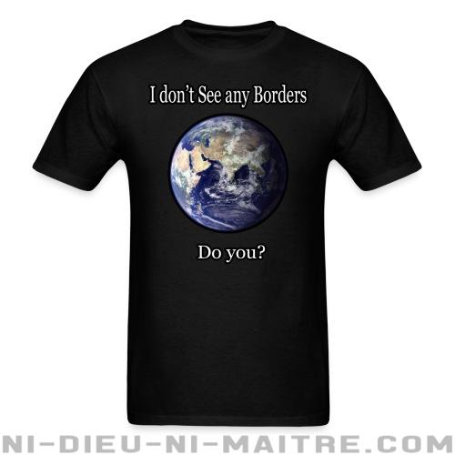 I don't see any borders. Do you? - T-shirt Militant