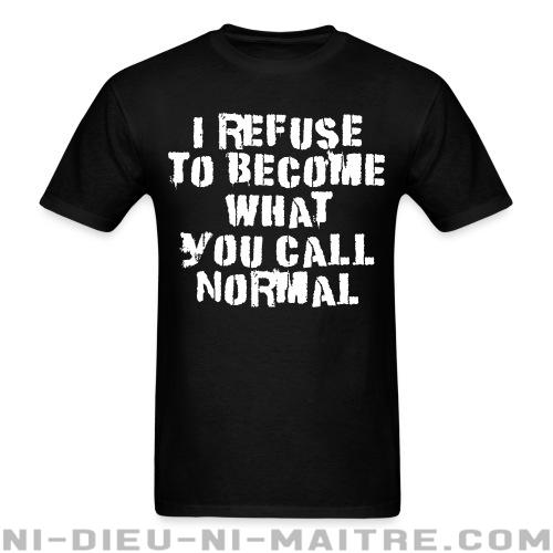 I refuse to become what you call normal - T-shirt Punk