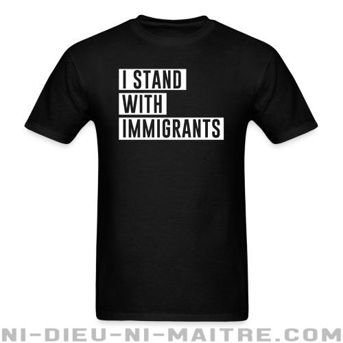 I stand with immigrants  - T-shirt Anti-Fasciste