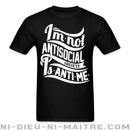 I'm not antisocial, society is anti-me - T-shirt humour engagé