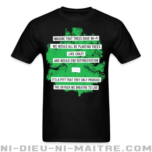 Imagine that trees gave wi-fi we would all be planting trees like crazy and would end deforestation... it's a pity that they only produce the oxygen we breathe to live - T-shirt Environnementaliste