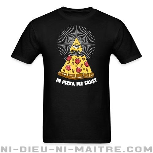 In pizza we crust  - T-shirt humour engagé