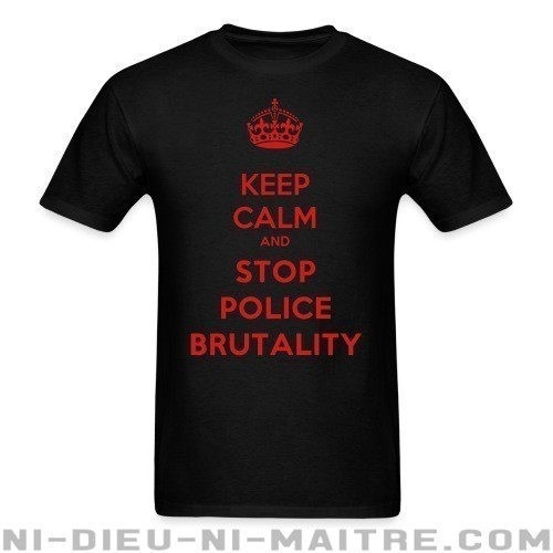Keep calm and stop police brutality - T-shirt ACAB anti-violence-policiere