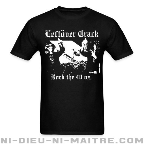 Leftover Crack - Rock the 40 oz. - T-shirt Band Merch