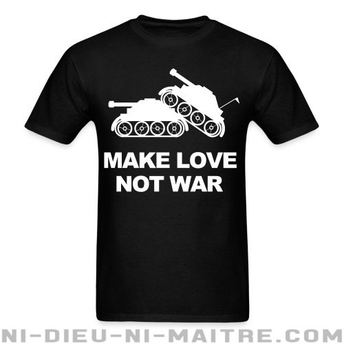 Make love not war - T-shirt anti-guerre