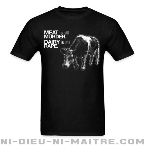 Meat is still murder. Dairy is still rape. - T-shirt véganes et libération animale