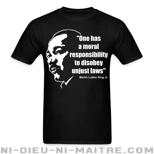 One has a moral responsibility to disobey unjust laws (Martin Luther King Jr) - T-shirt Militant