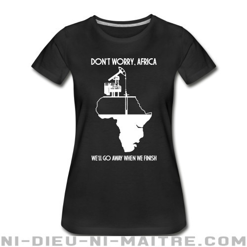Don't worry, Africa - we'll go away when we finish - Organique Femme Environnementaliste