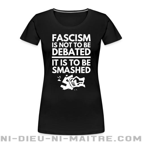 Fascism is not to be debated, it is to be smashed - Organique Femme Anti-Fasciste