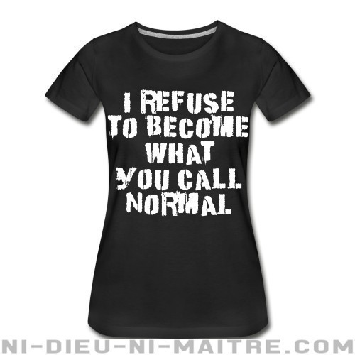 I refuse to become what you call normal - Organique Femme Punk