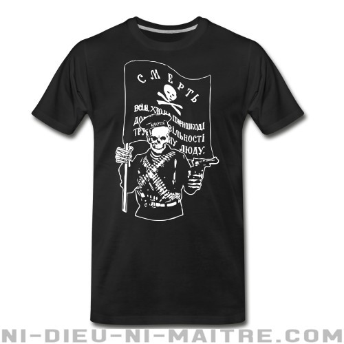 Makhnovtchina - Death to all who stand in the way of obtaining the freedom of working people! - T-shirt organique Militant