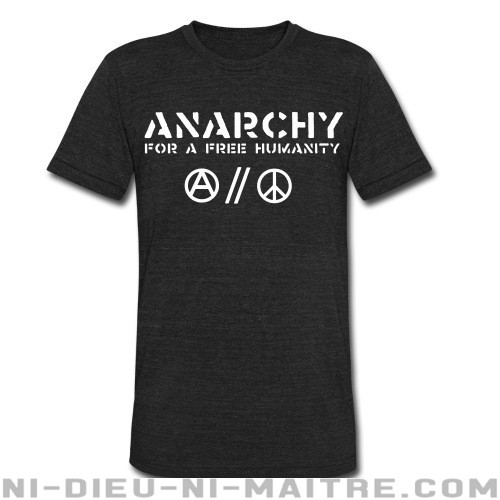 Anarchy for a free humanity - T-shirt produit localement Militant