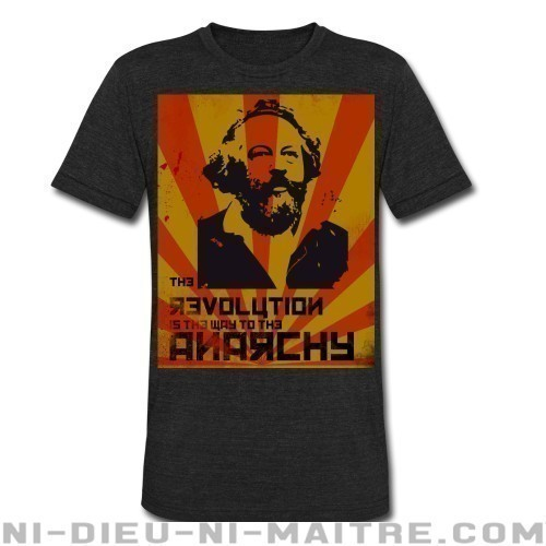 The revolution is the way to the anarchy (Bakunin) - T-shirt produit localement Militant