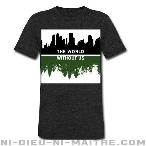 The world without us - T-shirt produit localement Environnementaliste