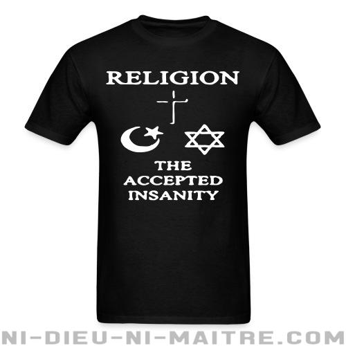 Religion: the accepted insanity - T-shirt Athé