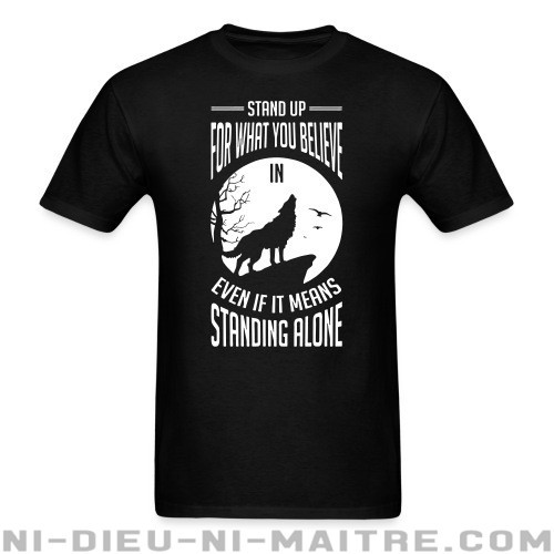 Stand up for what you believe in even if it means standing alone - T-shirt Militant