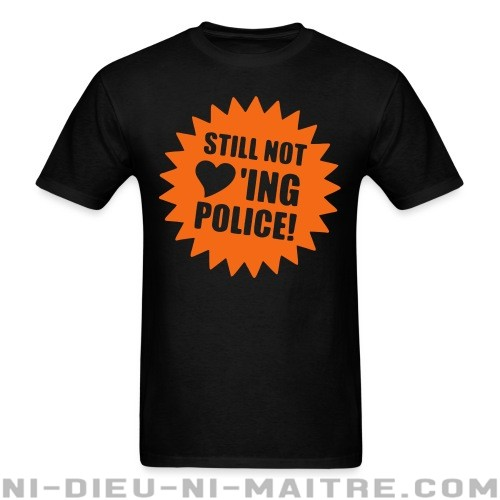 Still not loving police - T-shirt ACAB anti-violence-policiere