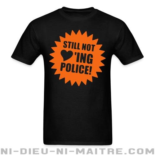 T-shirt standard (unisexe) Still not loving police - ACAB & Abus policiers