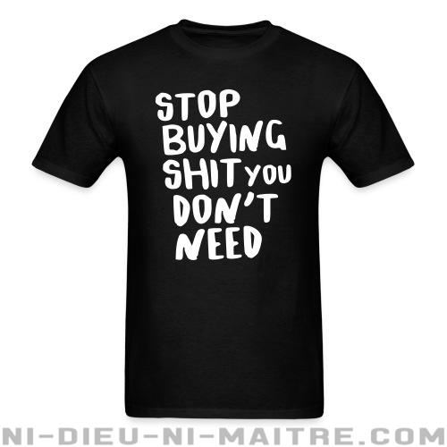 Stop buying shit you don't need - T-shirt humour engagé