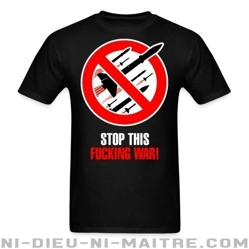Stop this fucking war! - T-shirt anti-guerre